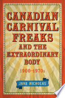 Canadian Carnival Freaks and the Extraordinary Body  1900 1970s
