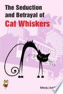 The Seduction and Betrayal of Cat Whiskers