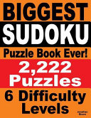 Biggest Sudoku Puzzle Book Ever  2 222 Sudoku Puzzles   6 Difficulty Levels