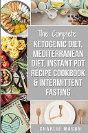 Ketogenic Diet Mediterranean Diet Instant Pot Recipe Cookbook Intermittent Fasting