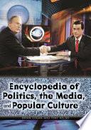 Encyclopedia of Politics  the Media  and Popular Culture