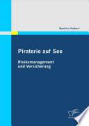 Piraterie auf See: Risikomanagement und Versicherung
