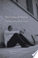 The cultural matrix : understanding Black youth / edited by Orlando Patterson ; with Ethan Fosse.