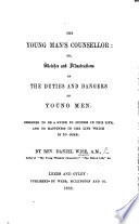 The Young Man S Counsellor Or Sketches And Illustrations Of The Duties And Dangers Of Young Men Etc