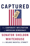 Captured : chronicles the long shadow corporate power...