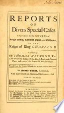 Reports of divers special cases adjudged in the courts of King's bench, common pleas, and exchequer, in the reign of King Charles II [1660-1682]