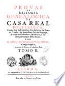 Provas da historia genealogica da casa real portugueza, tiradas dos instrumentos dos archivos da torre do Tombo ... por d. Antonio Caetano de Sousa ... Tomo 1. -6.!