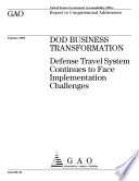 DOD business transformation Defense travel system continues to face implementation challenges : report to congressional addressees.