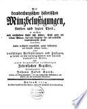 Der brandenburgischen historischen Münzbelustigungen erster [bis fünfter] Theil, in welchem viele meist sehr seltene ... Schaustükke, Dukaten, Thaler ... Siegel ... in Kupfer gestocht, Genau beschrieben und mit historischen und kritischen Anmerkungen begleitet werden ....