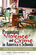 Preventing Violence and Crime in America s Schools
