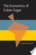 The Economics Of Cuban Sugar book
