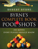 Byrne s Complete Book of Pool Shots