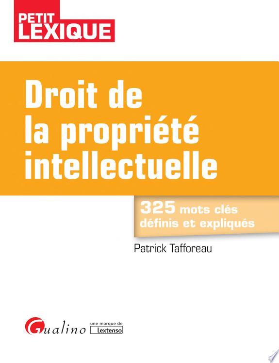 Droit de la propriété intellectuelle / Patrick Tafforeau.- Issy-les-Moulineaux : Gualino, une marque de Lextenso , DL 2017
