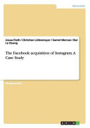 The Facebook acquisition of Instagram. A Case Study