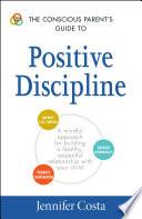 The Conscious Parent s Guide to Positive Discipline