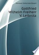 Gottfried Wilhelm Freiherr V. Leibnitz