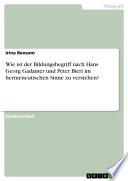 Wie ist der Bildungsbegriff nach Hans Georg Gadamer und Peter Bieri im hermeneutischen Sinne zu verstehen?