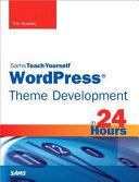 Sams Teach Yourself WordPress Theme Development in 24 Hours