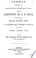 Sermon preached     after the execution of J B  Rush  for the murder of Isaac Jermy  esq
