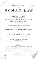 The History of Roman Law from the Text of Ortolan s Histoire de la L  gislation Romaine Et G  n  ralisation Du Droit  edition of 1870  Translated with the Author s Permission and Supplemented by a Chronometrical Chart of Roman History