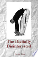 The Digitally Disinterested