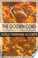The Golden Cord Love S Triumph Over Family Trials And Tribulations book