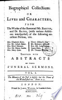 Biographical collections  or  Lives and characters from the works of     mr  Baxter and dr  Bates  and mr  Howe