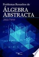 Problemas resueltos de algebra abstracta