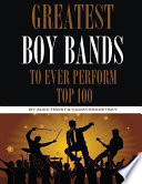 Greatest Boy Bands to Ever Perform  Top 100