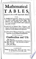 Mathematical tables  contrived after a most comprehensive method  viz  A table of logarithms     Tables of natural sines  tangents  and secants  with their logarithms     Tables of natural versed sines  and their logarithms     With their construction and use  By Mr  Briggs  Dr  Wallis  Mr  Halley  Mr  Abr  Sharp  etc  The editor s dedication signed  Hen  Sherwin