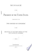 Message of the President of the United States Communicated to the Two Houses of Congress at the Beginning of the First Session of the Fifty seventh Congress