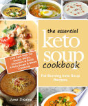 The Essential Keto Soup Cookbook Fat Burning Keto Soup Recipes Low Carb High Fat Soups Stews Chowders Broth A Keto Soups And Stews Cookbook