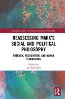 Reassessing Marx's Social and Political Philosophy: Freedom, Recognition, and Human Flourishing