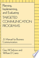 Planning  Implementing  and Evaluating Targeted Communication Programs  A Manual for Business Communicators