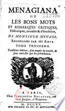 Menagiana ou les bons mots et remarques critiques, historiques, morales & d'érudition, de Monsieur Ménage recueillies par ses amis. Troisième édition, plus ample de moitié, & plus correcte que les précédentes