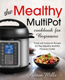 The Mealthy Multipot Cookbook For Beginners