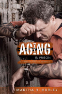 Aging in prison : the integration of research and practice / Martha H. Hurley.