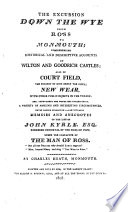 The excursion down the Wye  from Ross to Monmouth  including     memoirs and anecdotes of the life of John Kyrle     stated to be the first part of the projected Excursion down the Wye  from Ross to Chepstow