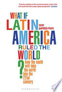 What If Latin America Ruled the World