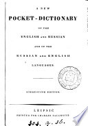 A new pocket-dictionary of the English and Russian and of the Russian and English languages. [2 pt., with an additional title-leaf in Russ.].