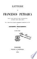 Lettere di Francesco Petrarca delle cose familiari libri ventiquattro  lettere varie ora la prima volta raccolte volgarizzate e dichiarate con note di Giuseppe Fracassetti
