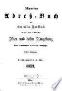 Allgemeines Adress-Buch nebst Geschäfts-Handbuch für die k.k. Haupt- und Residenzstadt Wien und dessen Umgebung ...