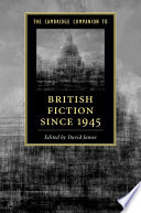 The Cambridge Companion to British Fiction, 1945-2010 Insight Into The Critical Traditions Shaping The Literary