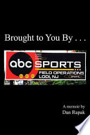Brought To You By . . . : 29 years at the abc television network, dan...