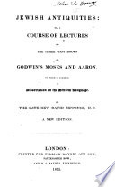 Jerirsh Antiquities Or A Course Of Lectures On The Three First Books Of Godwin's Moses And Aaaron ... : ...