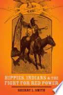 Hippies  Indians  and the Fight for Red Power