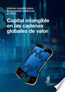 World Intellectual Property Report 2017 Intangible Capital In Global Value Chains Spanish Version