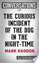 The Curious Incident of the Dog in the Night Time  A Novel by Mark Haddon   Conversation Starters