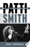Patti Smith : eric wendell delves into the volatile...