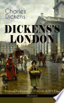 DICKENS   S LONDON   Premium Collection of 11 Novels   80  Tales  Illustrated